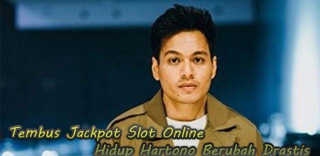 Tembus Jackpot Slot Online Hidup Hartono Berubah Drastis